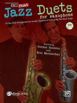 Gordon Goodwin's Big Phat Jazz Duets for Saxophone By Goodwin, Gordon (COP)/ Marienthal, Eric (COP)