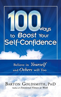 100 Ways to Boost Your Self-Confidence By Goldsmith, Barton, Ph.D.